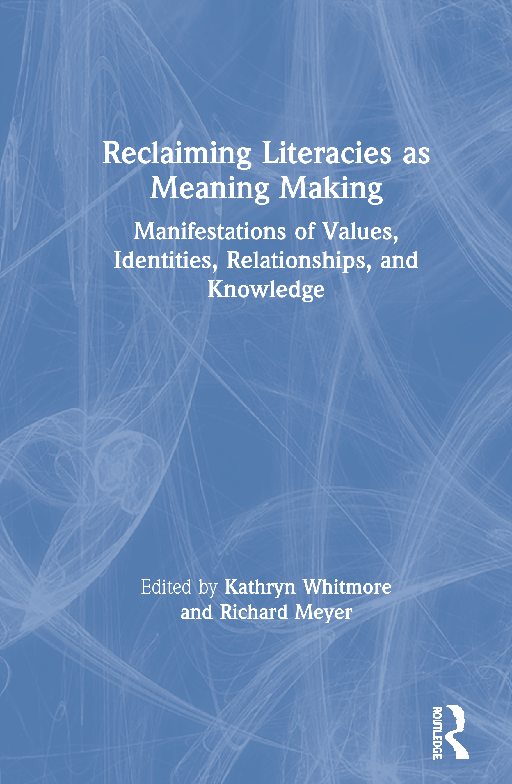 Reclaiming Literacies as Meaning Making: Manifestations of Values, Identities, Relationships, and Knowledge, 1st Edition (Paperback) book cover