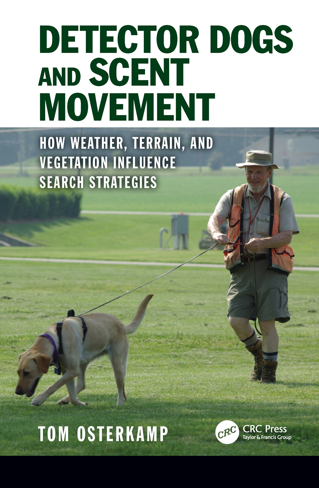 Detector Dogs and Scent Movement: How Weather, Terrain, and Vegetation Influence Search Strategies book cover
