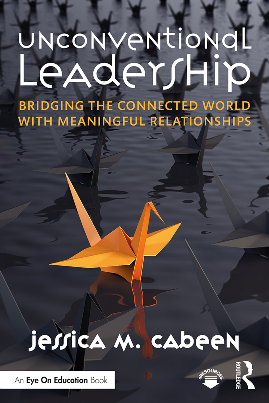 Unconventional Leadership: Bridging the Connected World with Meaningful Relationships, 1st Edition (Hardback) book cover
