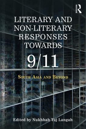 Literary and Non-literary Responses Towards 9/11: South Asia and Beyond, 1st Edition (Paperback) book cover