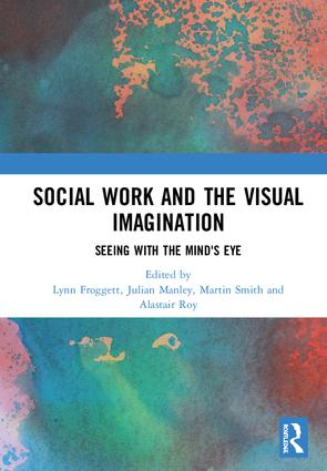 Social Work and the Visual Imagination: Seeing with the Mind's Eye, 1st Edition (Hardback) book cover