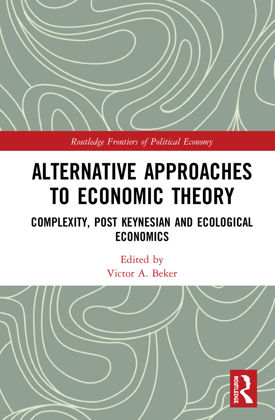 Alternative Approaches to Economic Theory: Complexity, Post Keynesian and Ecological Economics book cover