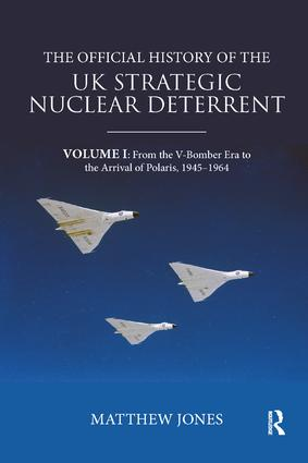 The Official History of the UK Strategic Nuclear Deterrent: Volume I: From the V-Bomber Era to the Arrival of Polaris, 1945-1964 book cover