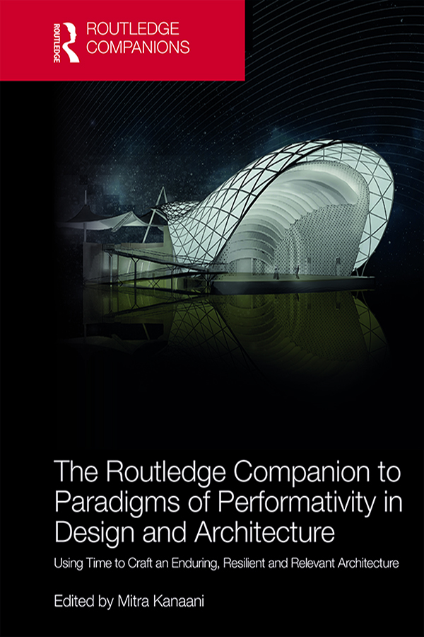 The Routledge Companion to Paradigms of Performativity in Design and Architecture: Using Time to Craft an Enduring, Resilient and Relevant Architecture book cover