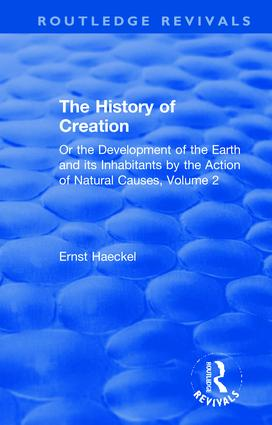 The History of Creation: Or the Development of the Earth and its Inhabitants by the Action of Natural Causes, Volume 2, 1st Edition (Hardback) book cover