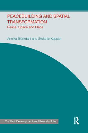 Peacebuilding and Spatial Transformation: Peace, Space and Place, 1st Edition (e-Book) book cover