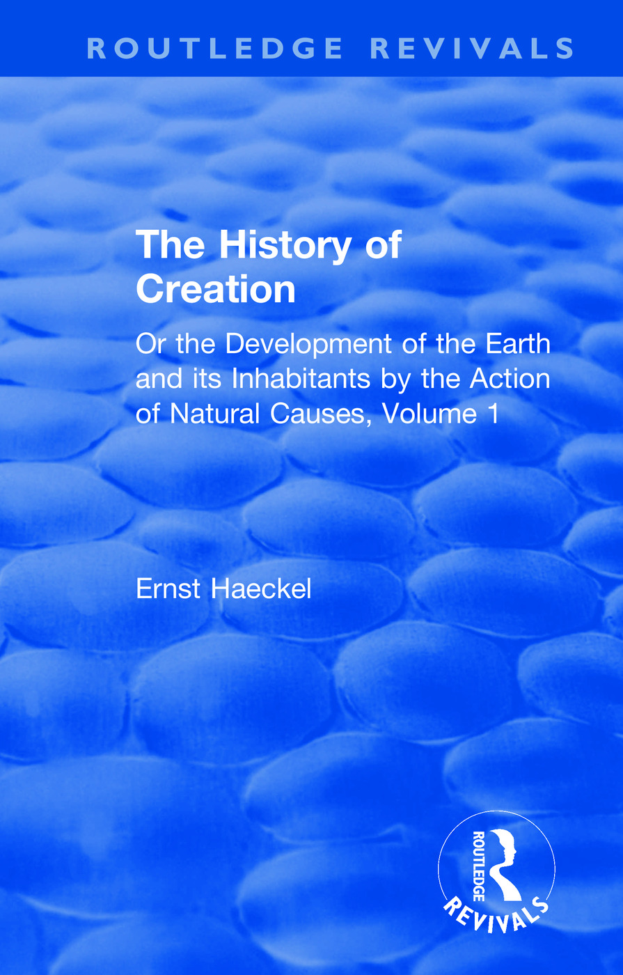 The History of Creation: Or the Development of the Earth and its Inhabitants by the Action of Natural Causes, Volume 1 book cover
