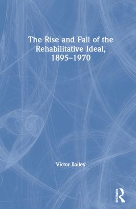 The Rise and Fall of the Rehabilitative Ideal, 1895-1970: 1st Edition (Hardback) book cover