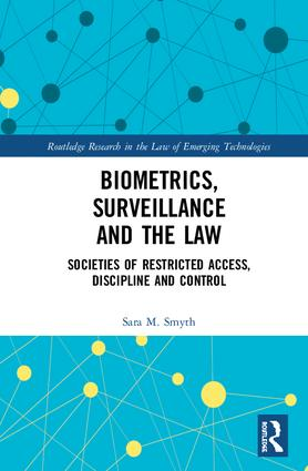 Biometrics, Surveillance and the Law: Societies of Restricted Access, Discipline and Control book cover
