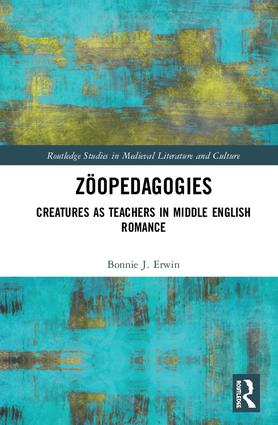 Zöopedagogies: Creatures as Teachers in Middle English Romance, 1st Edition (Hardback) book cover