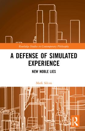 A Defense of Simulated Experience: New Noble Lies, 1st Edition (Hardback) book cover