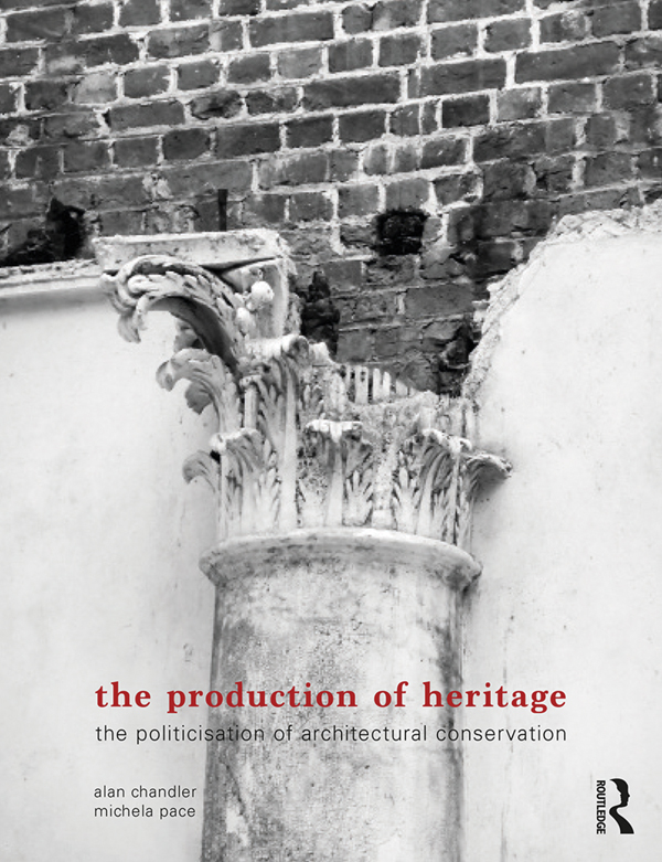 The Production of Heritage: The Politicisation of Architectural Conservation book cover