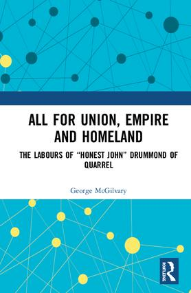 """All for Union, Empire and Homeland: The Labours of """"Honest John"""" Drummond of Quarrel, 1st Edition (Hardback) book cover"""