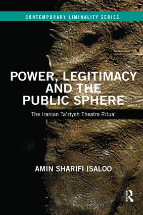Power, Legitimacy and the Public Sphere: The Iranian Ta'ziyeh Theatre Ritual book cover