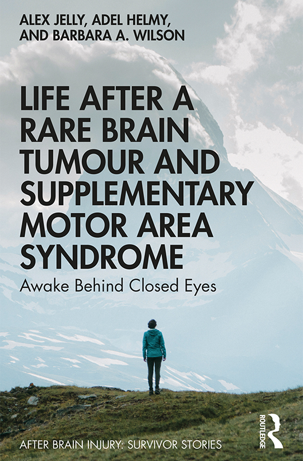 Life After a Rare Brain Tumour and Supplementary Motor Area Syndrome: Awake Behind Closed Eyes book cover