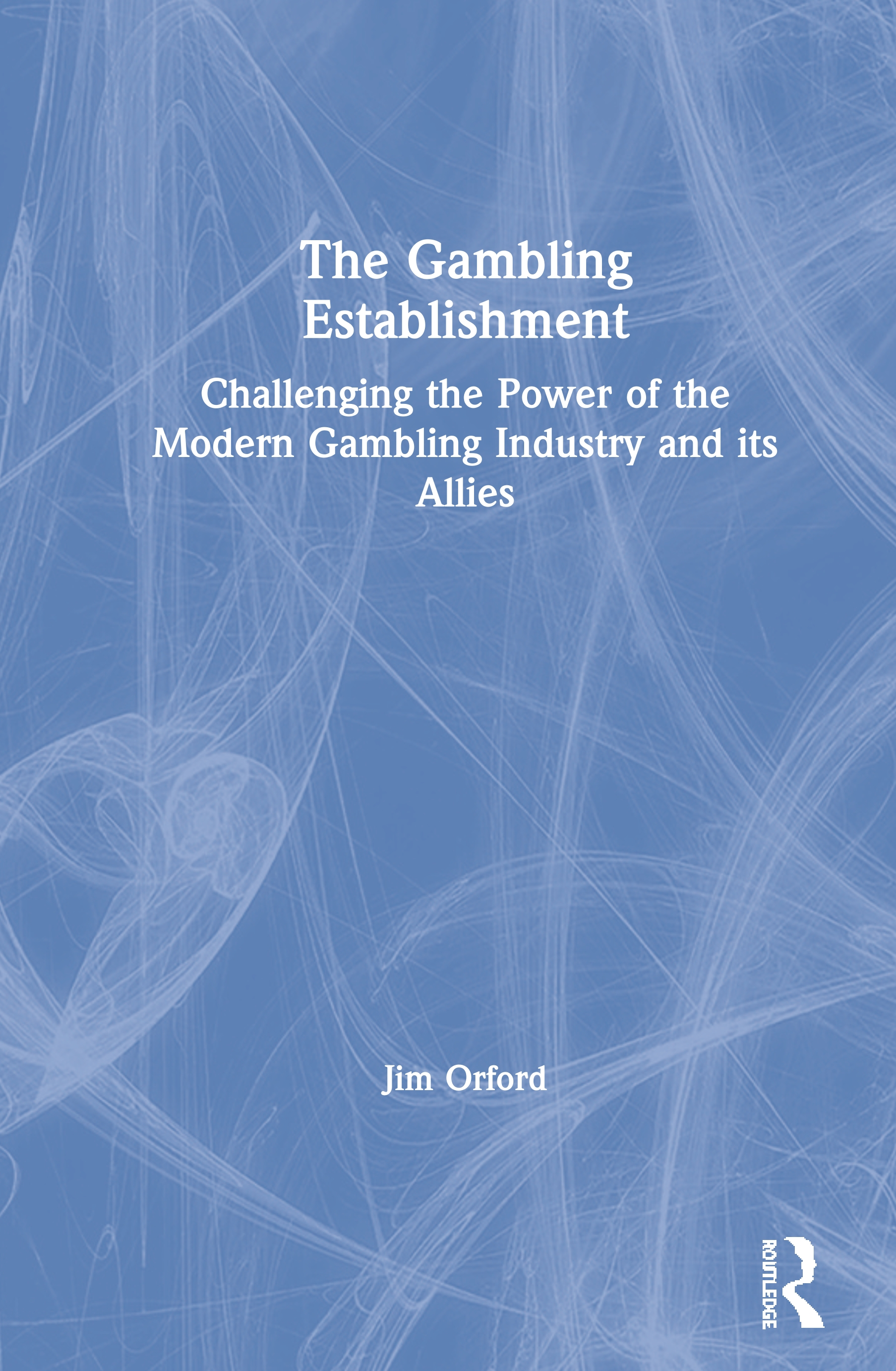 The Gambling Establishment: Challenging the Power of the Modern Gambling Industry and its Allies book cover