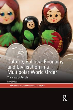Culture, Political Economy and Civilisation in a Multipolar World Order: The Case of Russia, 1st Edition (Paperback) book cover