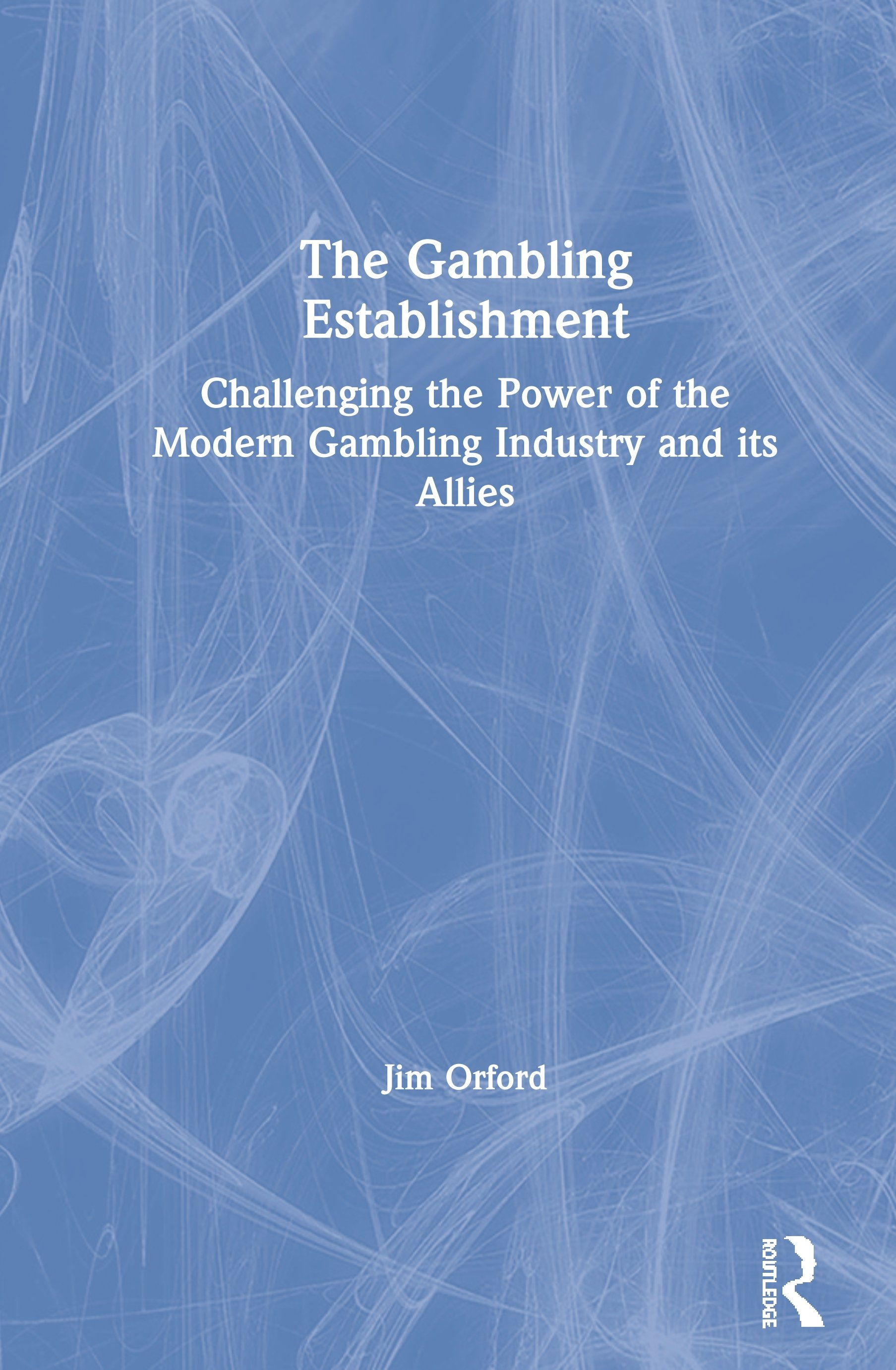 The Gambling Establishment: Challenging the Power of the Modern Gambling Industry and its Allies, 1st Edition (Paperback) book cover