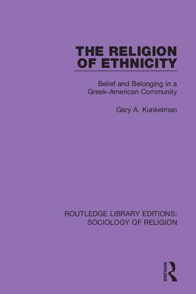 The Religion of Ethnicity: Belief and Belonging in a Greek-American Community, 1st Edition (Hardback) book cover
