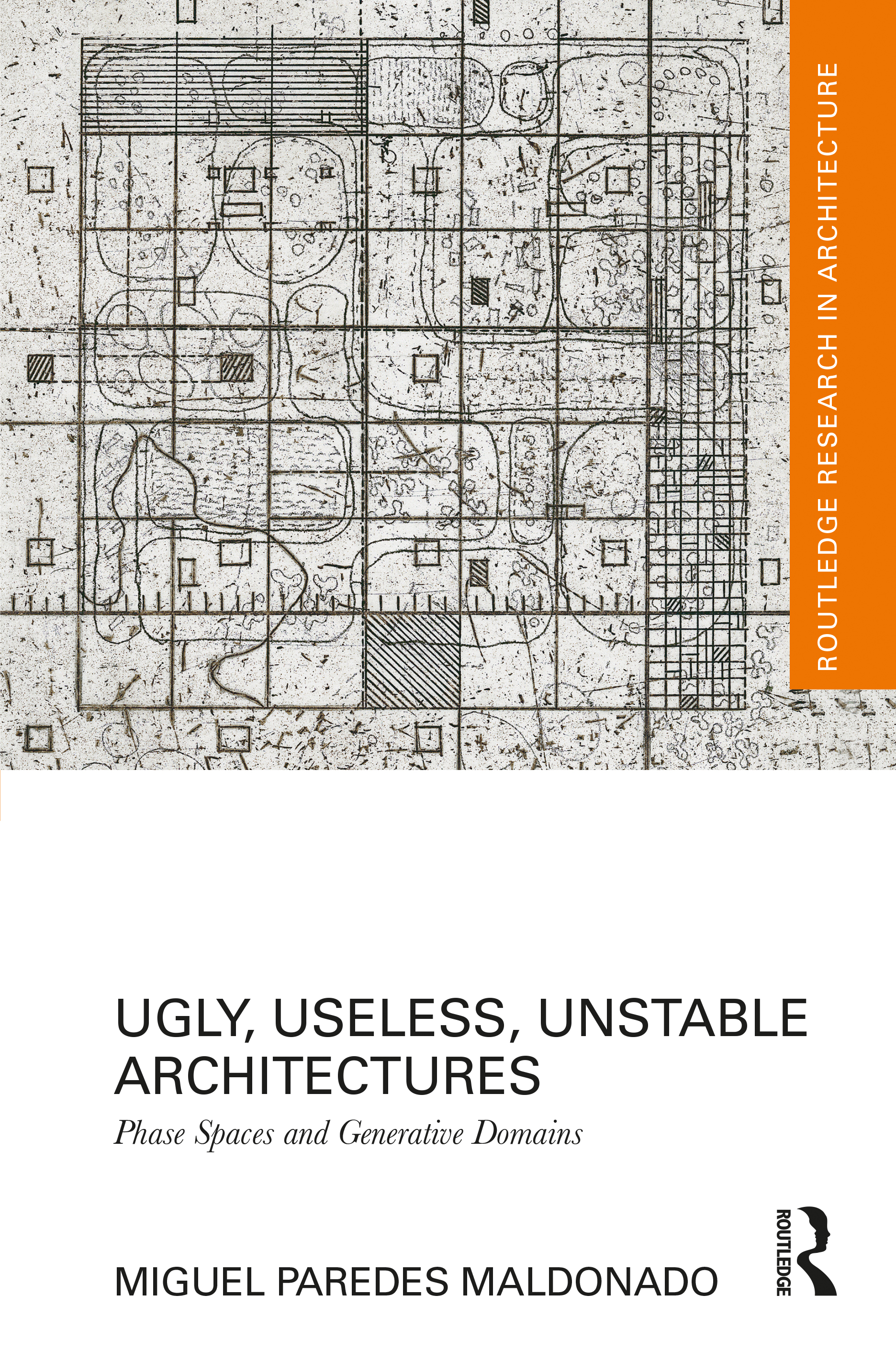 Ugly, Useless, Unstable Architectures: Phase Spaces and Generative Domains book cover