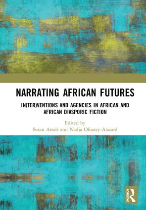Narrating African FutureS: In(ter)ventions and Agencies in African and African diasporic fiction, 1st Edition (Hardback) book cover
