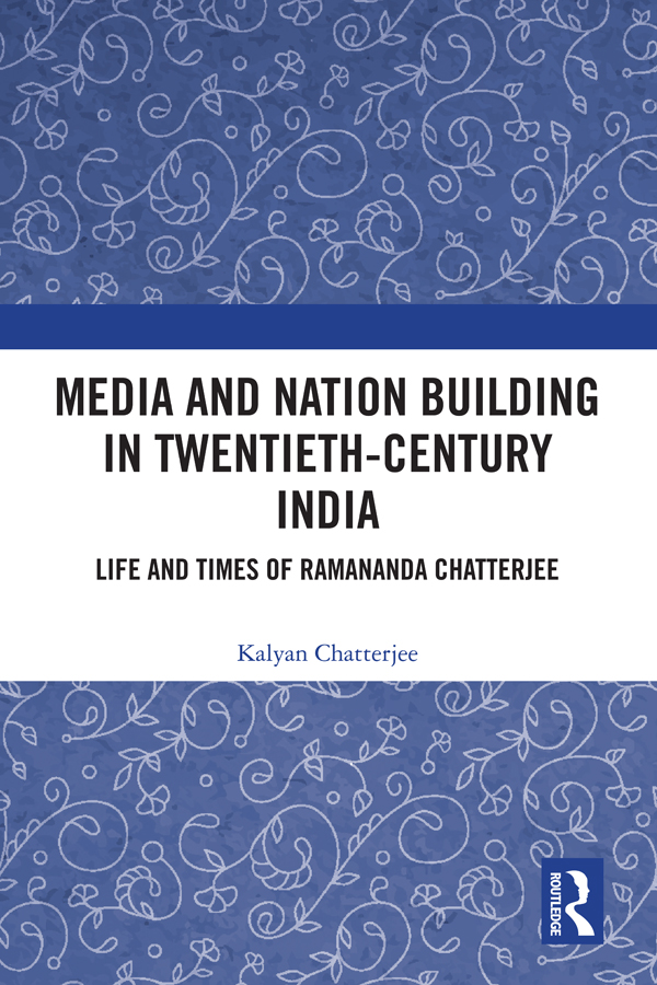 Media and Nation Building in Twentieth-Century India: Life and Times of Ramananda Chatterjee book cover