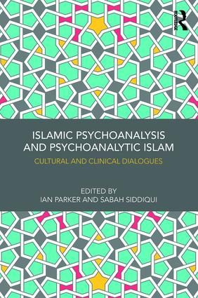 Islamic Psychoanalysis and Psychoanalytic Islam: Cultural and Clinical Dialogues, 1st Edition (Paperback) book cover