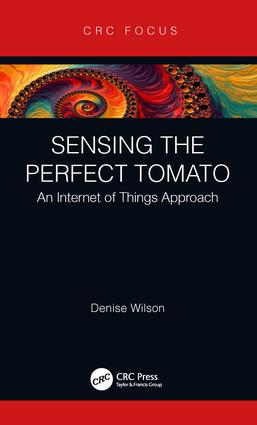 Sensing the Perfect Tomato: An Internet of Sensing Approach, 1st Edition (Hardback) book cover