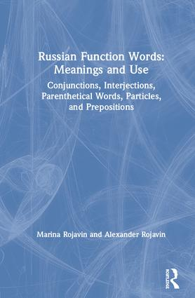 Russian Function Words: Meanings and Use: Conjunctions, Interjections, Parenthetical Words, Particles, and Prepositions, 1st Edition (Hardback) book cover