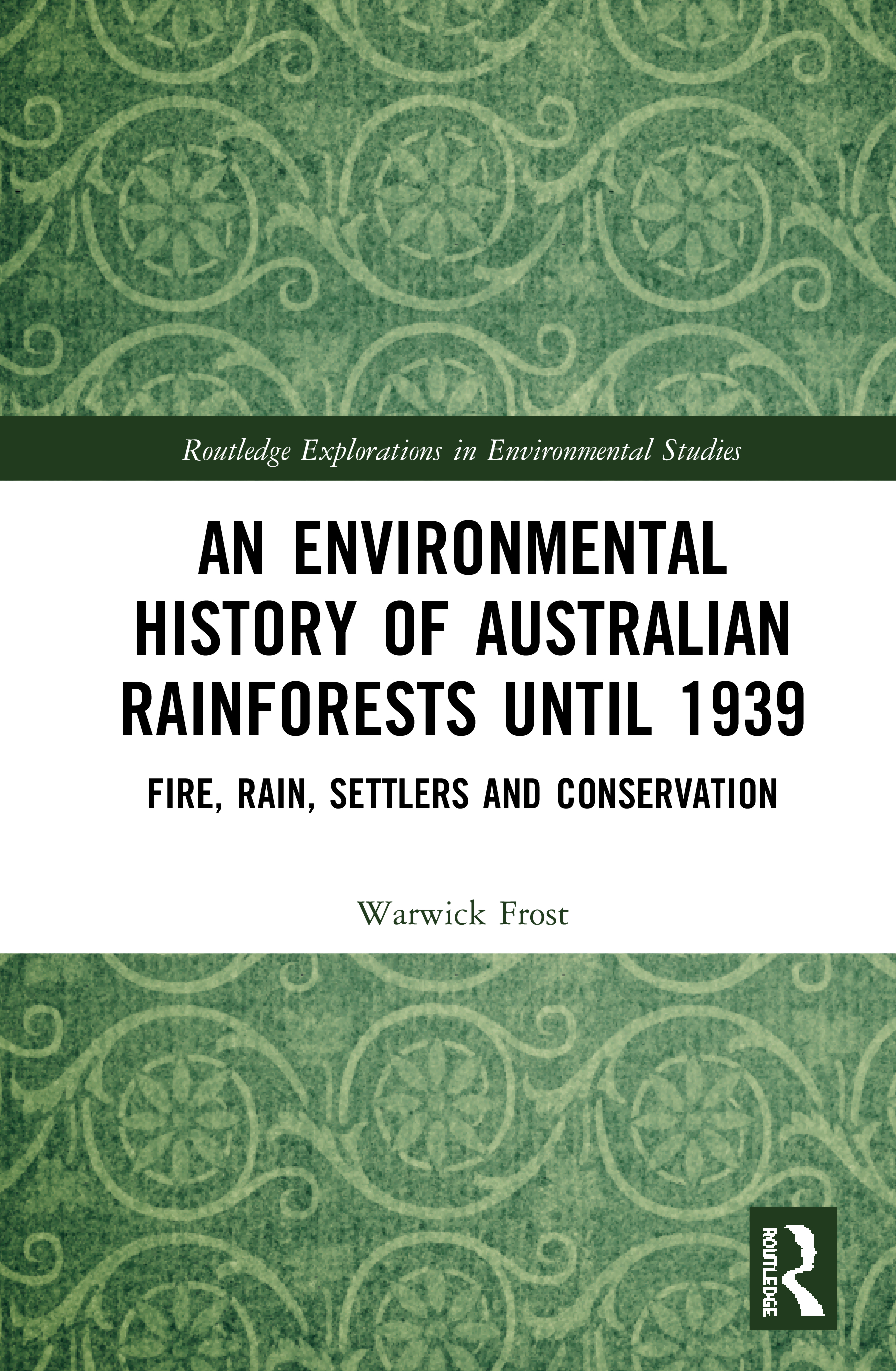 An Environmental History of Australian Rainforests until 1939: Fire, Rain, Settlers and Conservation book cover