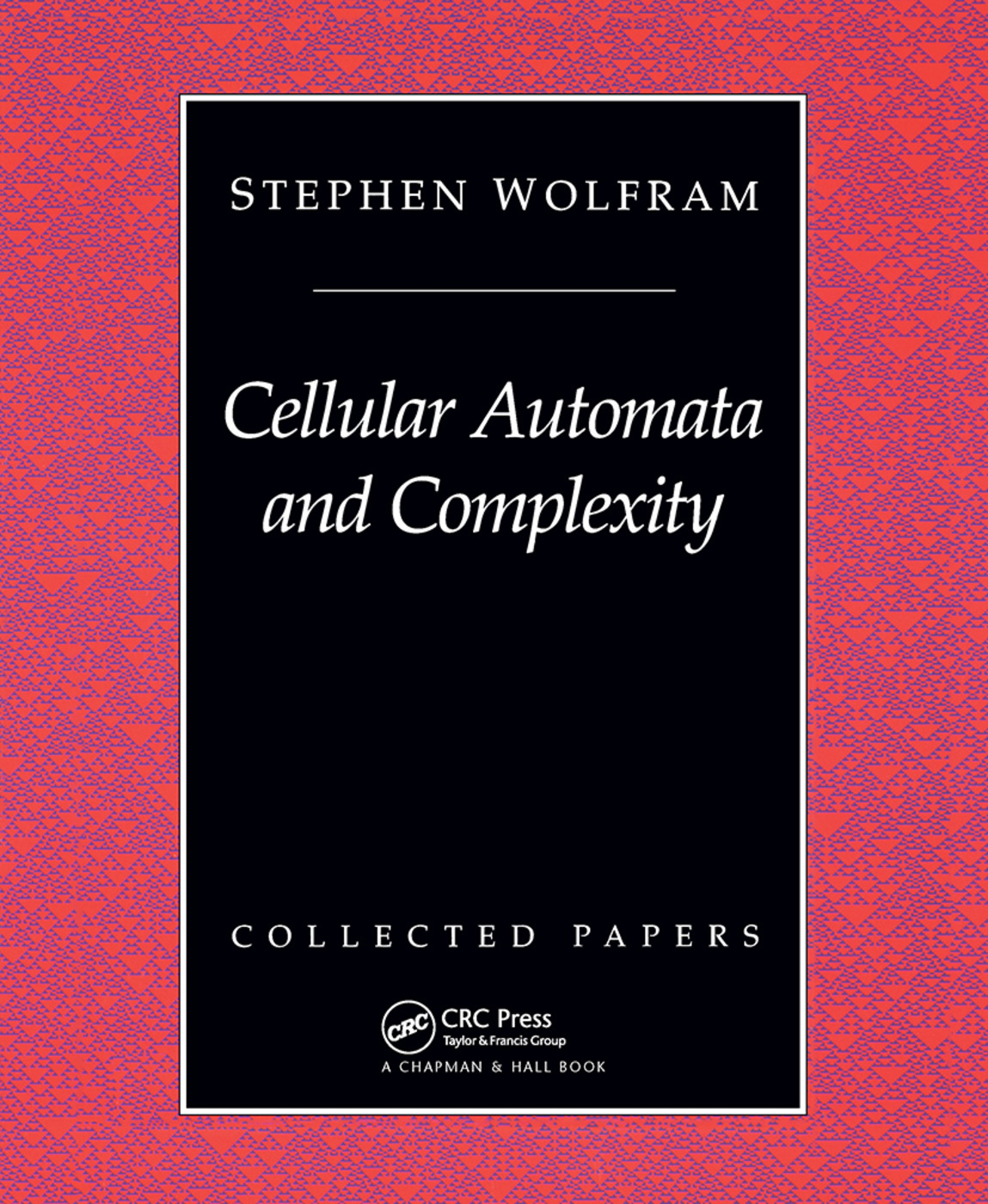Cellular Automata And Complexity: Collected Papers, 1st Edition (Hardback) book cover