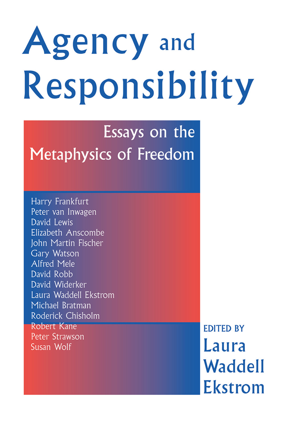 Agency And Responsiblity: Essays On The Metaphysics Of Freedom, 1st Edition (Hardback) book cover