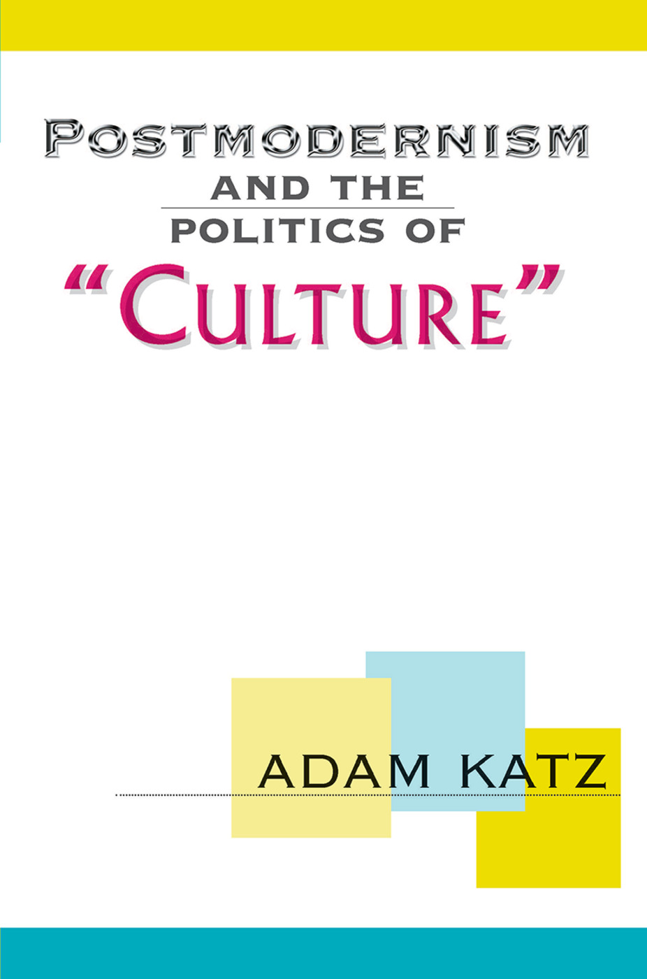 Postmodernism And The Politics Of 'Culture': 1st Edition (Hardback) book cover