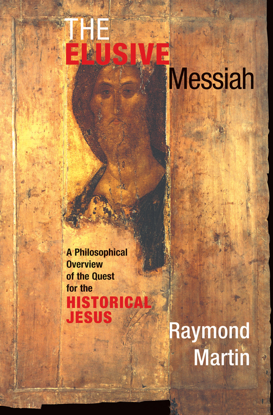The Elusive Messiah: A Philosophical Overview Of The Quest For The Historical Jesus, 1st Edition (Hardback) book cover