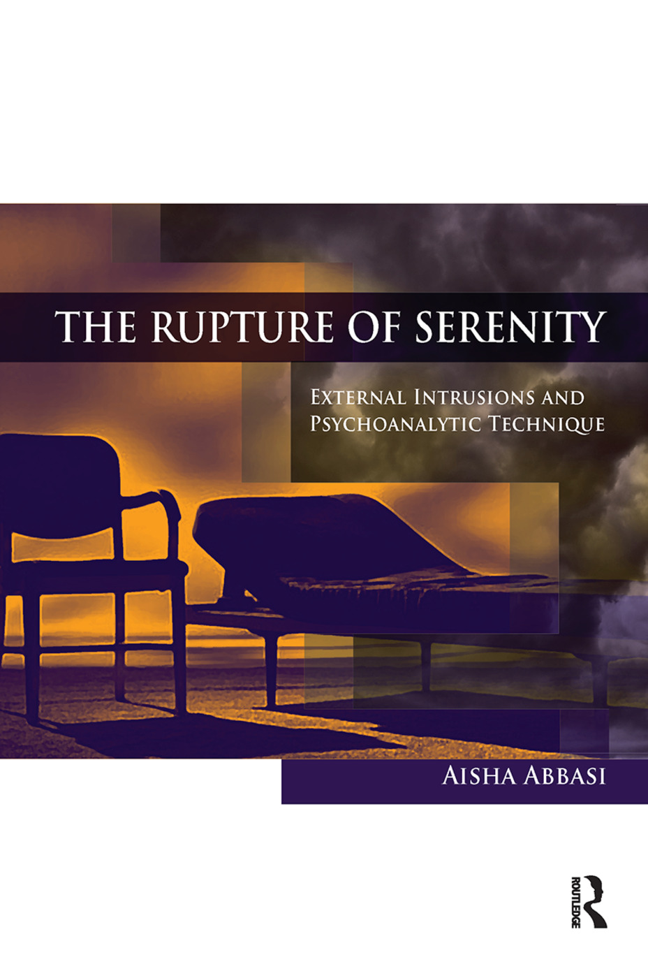 The Rupture of Serenity: External Intrusions and Psychoanalytic Technique book cover