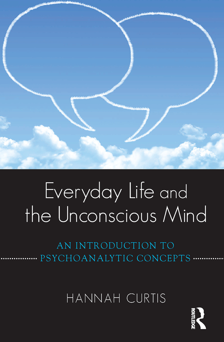 Everyday Life and the Unconscious Mind: An Introduction to Psychoanalytic Concepts, 1st Edition (Hardback) book cover