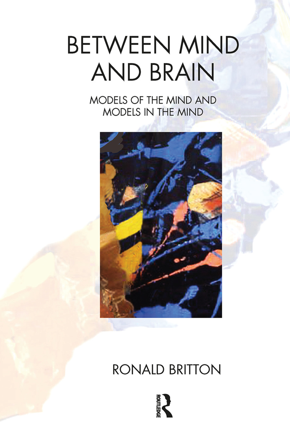 Between Mind and Brain: Models of the Mind and Models in the Mind, 1st Edition (Hardback) book cover