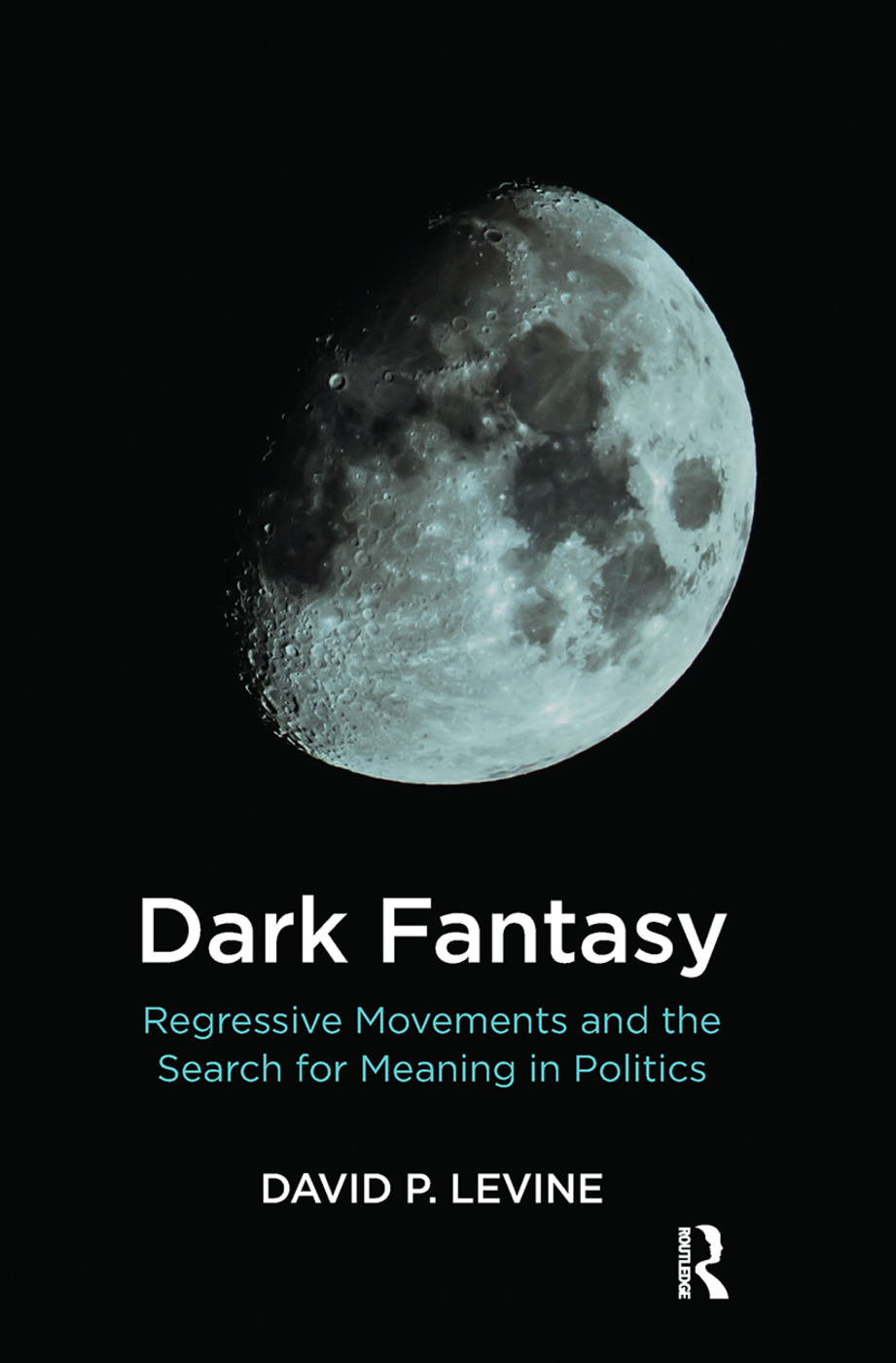 Dark Fantasy: Regressive Movements and the Search for Meaning in Politics, 1st Edition (Hardback) book cover