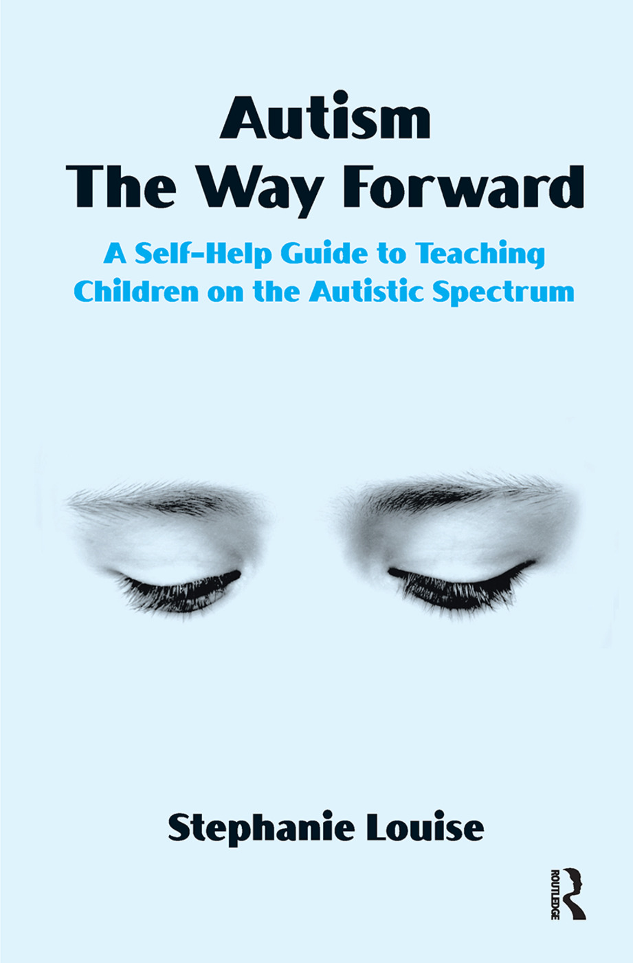 Autism, The Way Forward: A Self-Help Guide to Teaching Children on the Autistic Spectrum, 1st Edition (Hardback) book cover