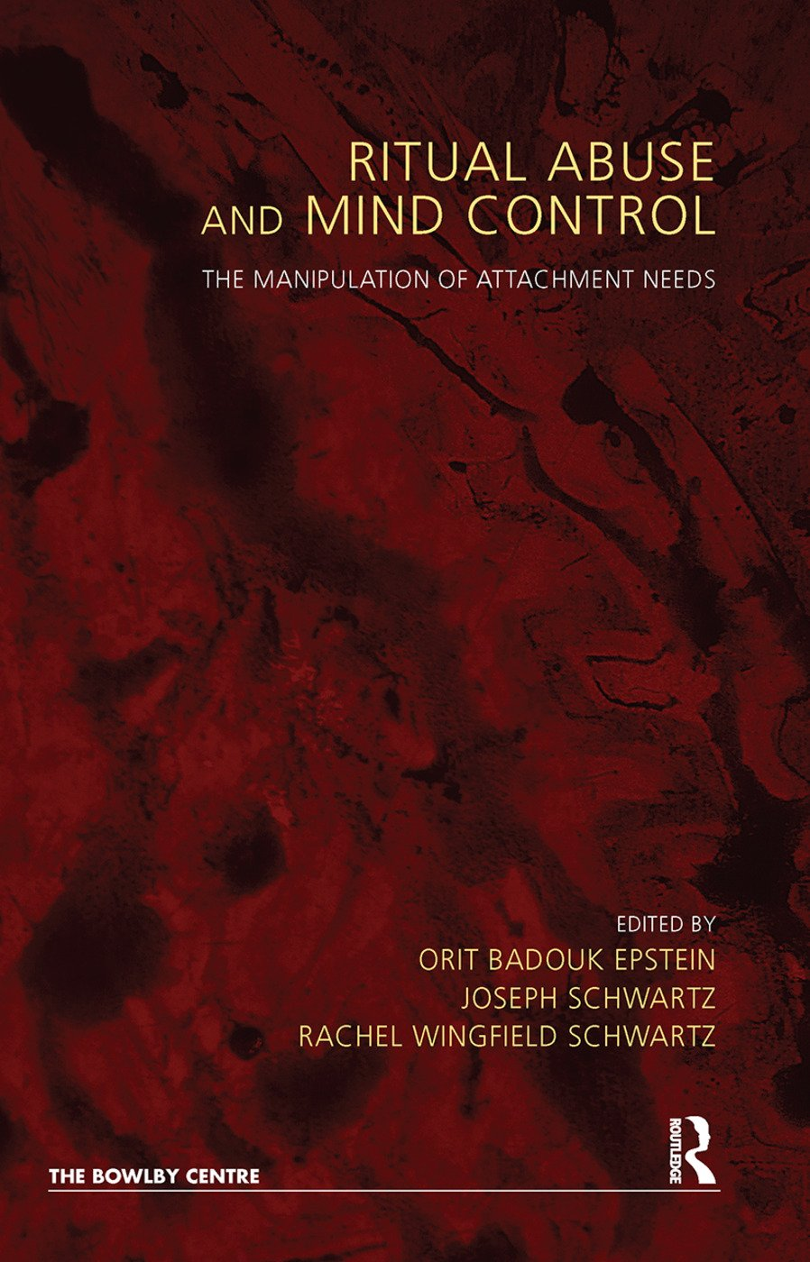 Ritual Abuse and Mind Control: The Manipulation of Attachment Needs, 1st Edition (Hardback) book cover