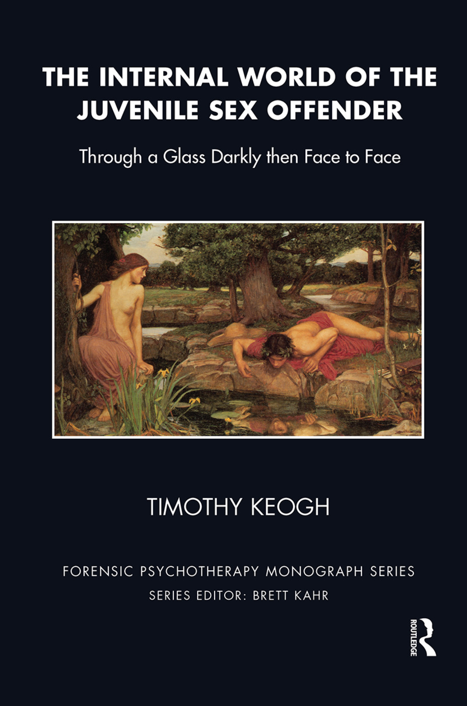 The Internal World of the Juvenile Sex Offender: Through a Glass Darkly then Face to Face, 1st Edition (Hardback) book cover