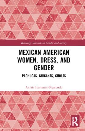 Mexican American Women, Dress and Gender: Pachucas, Chicanas, Cholas book cover