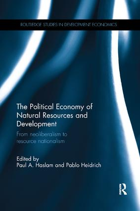 The Political Economy of Natural Resources and Development: From neoliberalism to resource nationalism, 1st Edition (Paperback) book cover