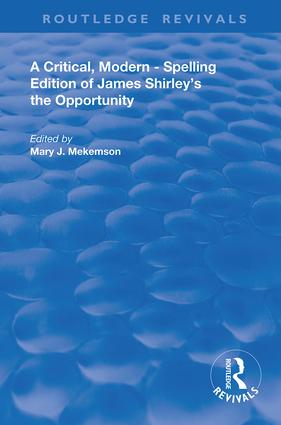 A Critical, Modern-Spelling Edition of James Shirley's The Opportunity