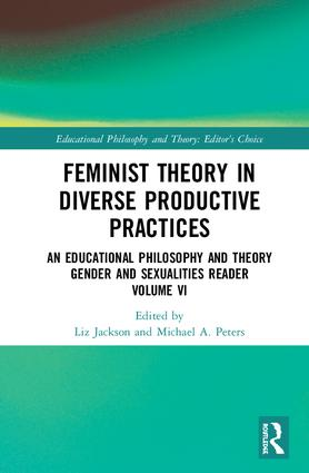 Feminist Theory in Diverse Productive Practices: An Educational Philosophy and Theory Gender and Sexualities Reader, Volume VI book cover