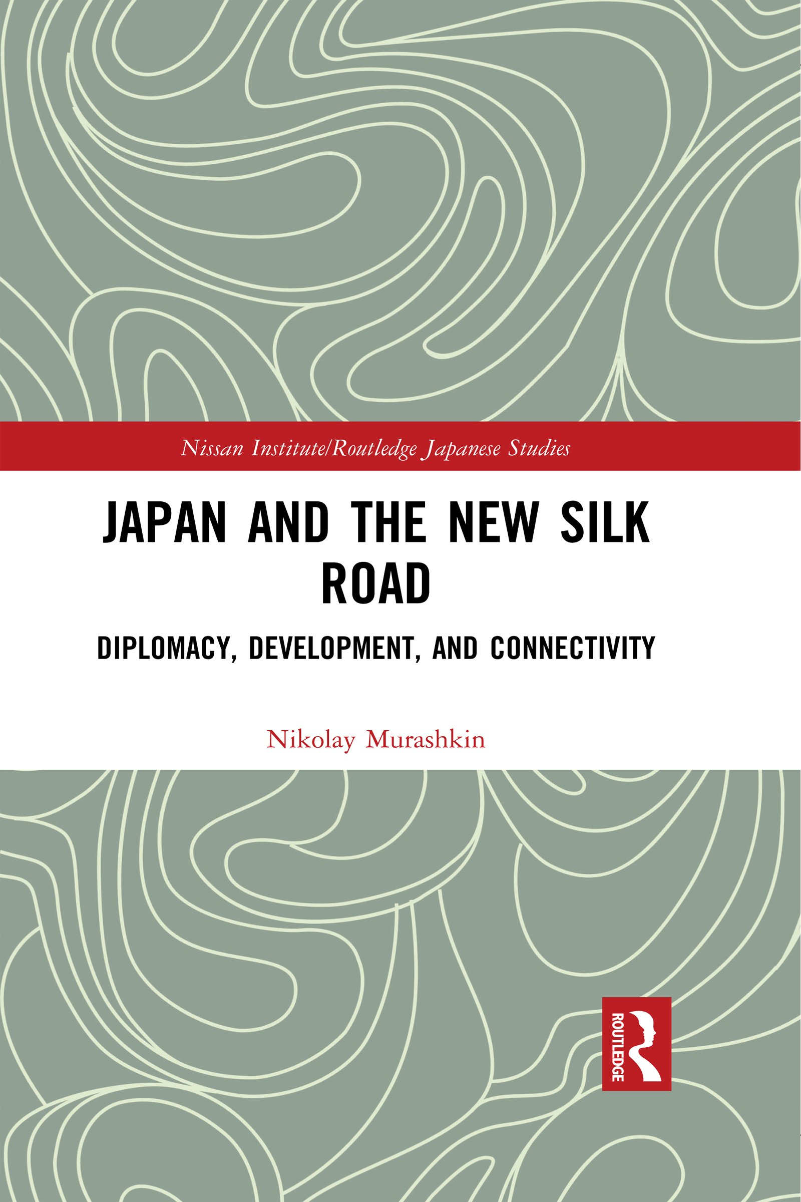 Japan and the New Silk Road: Diplomacy, Development and Connectivity book cover