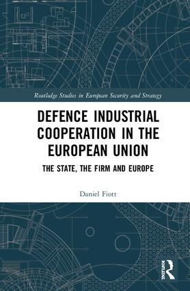 Defence Industrial Cooperation in the European Union: The State, the Firm and Europe book cover