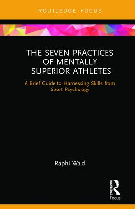 The Seven Practices of Mentally Superior Athletes: Harnessing Skills from Sport Psychology, 1st Edition (Hardback) book cover