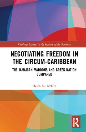 Negotiating Freedom in the Circum-Caribbean: The Jamaican Maroons and Creek Nation Compared book cover
