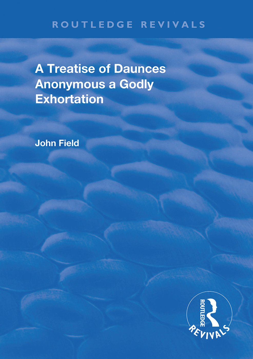 A Treatise of Daunces and A Godly Exhortation: 1st Edition (Hardback) book cover